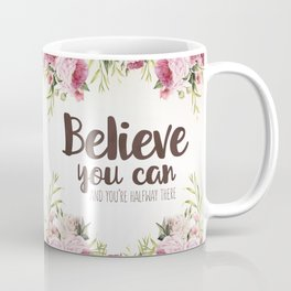 Believe you can and you're halfway there Inspirational Quote Coffee Mug