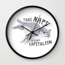 Take Naps Destroy Capitalism - Anti-Capitalist Cat Wall Clock