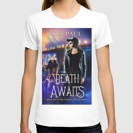 Death Awaits, Book #10 of the Federal Witch book series T-shirt