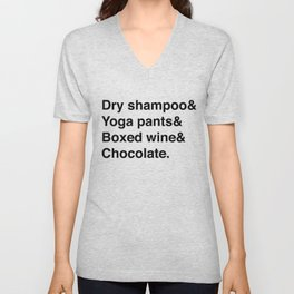 Dry shampoo& Yoga pants& Boxed wine& Chocolate. Unisex V-Neck