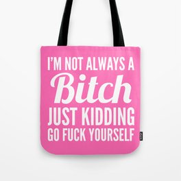 I'M NOT ALWAYS A BITCH (Hot Pink & White) Tote Bag