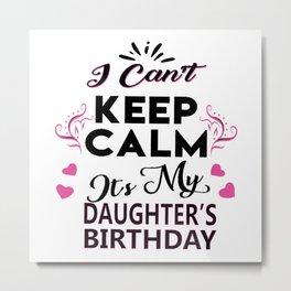 I Can't Keep Calm It's My Daughter's Birthday Light Love T-Shirt  Metal Print