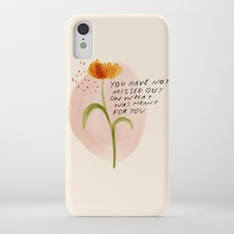 you have not missed out on what was meant for you iPhone Case