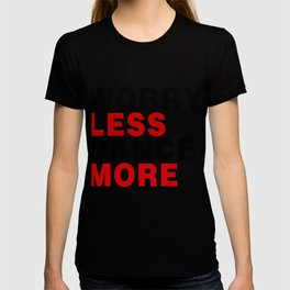 Worry Less Dance More T-shirt