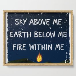 Sky Above Me, Earth Below Me, Fire Within Me Serving Tray