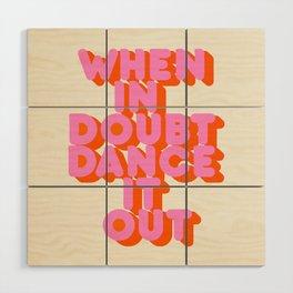 Dance it out Wood Wall Art