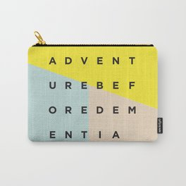Adventure Before Dementia Carry-All Pouch
