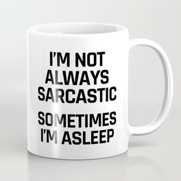 I'm Not Always Sarcastic Sometimes I'm Asleep Coffee Mug