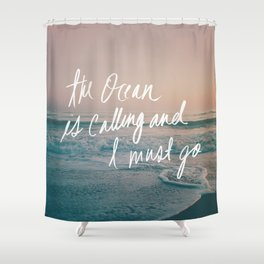 The Ocean is Calling by Laura Ruth and Leah Flores Shower Curtain