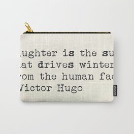 """""""Laughter is the sun that drives winter from the human face."""" -Victor Hugo Carry-All Pouch"""