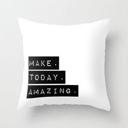 Make Today Amazing Throw Pillow