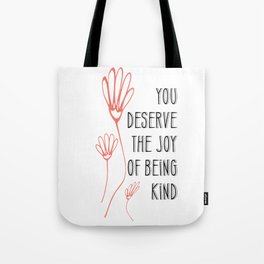You Deserve the Joy of Being Kind Tote Bag