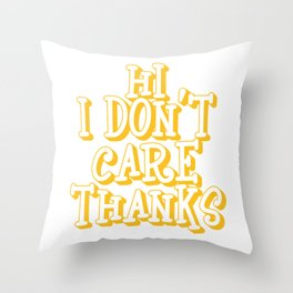"A Sarcastic Tee Full Of Sarcasms Saying ""Hi! I Don't Care Thanks!"" T-shirt Design Provocative Throw Pillow"