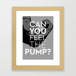 CAN YOU FEEL THE PUMP? FITNESS SLOGAN CROSSFIT MUSCLE Framed Art Print