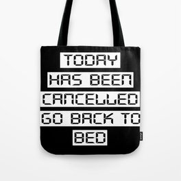 Today has been cancelled, go back to bed (inverted) Tote Bag