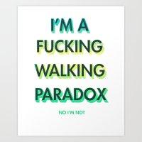 I'm a Fucking Walking Paradox Art Print