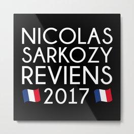 Sarkozy Reviens 2017 Metal Print