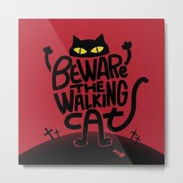 Beware the Walking Cat Metal Print
