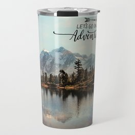 lets go on an adventure Travel Mug