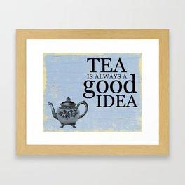 Tea is always a good idea. Framed Art Print