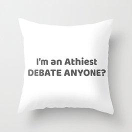 Atheist Pride Gift I'm An Atheist - Debate Anyone? Gift Throw Pillow