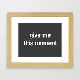 Give Me This Moment Framed Art Print