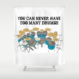 You Can Never Have Too Many Drums! Shower Curtain