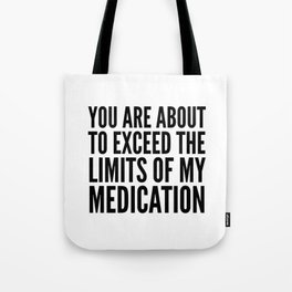 You Are About to Exceed the Limits of My Medication Tote Bag