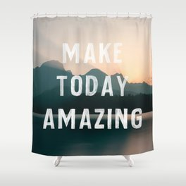 Make Today Amazing Shower Curtain
