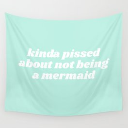 pissed about not being a mermaid Wall Tapestry