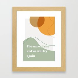 The Sun Will Rise and We Will Try Again Framed Art Print