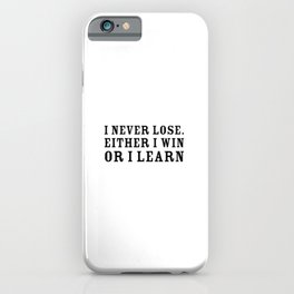 I never lose. Either I win or I learn - Motivational quote iPhone Case
