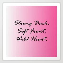 Strong Back. Soft Front. Wild Heart. Art Print