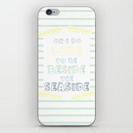 Oh i do like to be beside the seaside iPhone Skin