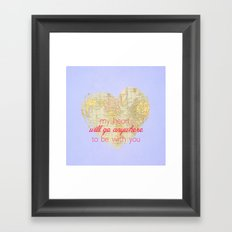My Heart will go anywhere to be with you Framed Art Print