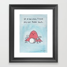 If I had arms, I would play mad freakin' beats Framed Art Print