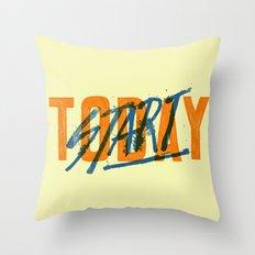 Start Today Throw Pillow