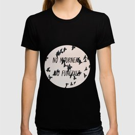 No mourners, no funerals T-shirt