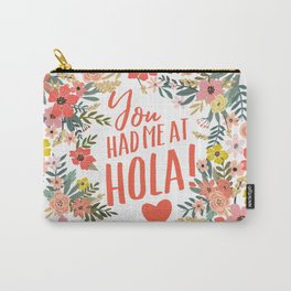 You had me at hola! Carry-All Pouch