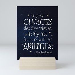 IT IS OUR CHOICES THAT SHOW WHAT WE TRULY ARE - HP2 DUMBLEDORE QUOTE Mini Art Print