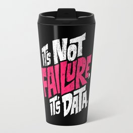 It's Not Failure, It's Data Travel Mug