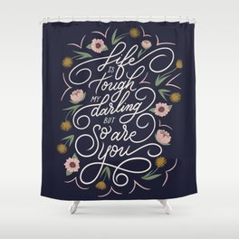 Life is tough my darling but so are you - Navy Shower Curtain