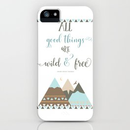 All Good Things Are Wild And Free iPhone Case