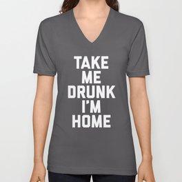 Take Me Drunk Funny Quote Unisex V-Neck