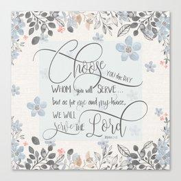 Choose who you will serve - Joshua 24:15 Canvas Print