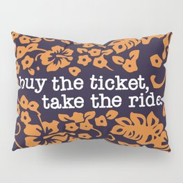 """""""buy the ticket, take the ride."""" - Hunter S. Thompson (Navy Blue) Pillow Sham"""