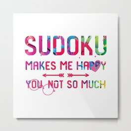 Sudoku Makes Me Happy You Not So Much Everyday Puzzle Solver Metal Print