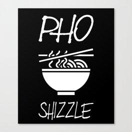 Pho Shizzle Asian Food Vietnamese Soup Vegan Vegetarian Gift Canvas Print