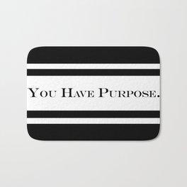 You Have Purpose (Inspirational) Text Bath Mat