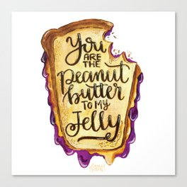You are the Peanut Butter to My Jelly Canvas Print